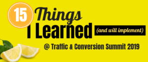 15 Things I Learned (& will implement) At Traffic & Conversion Summit 2019